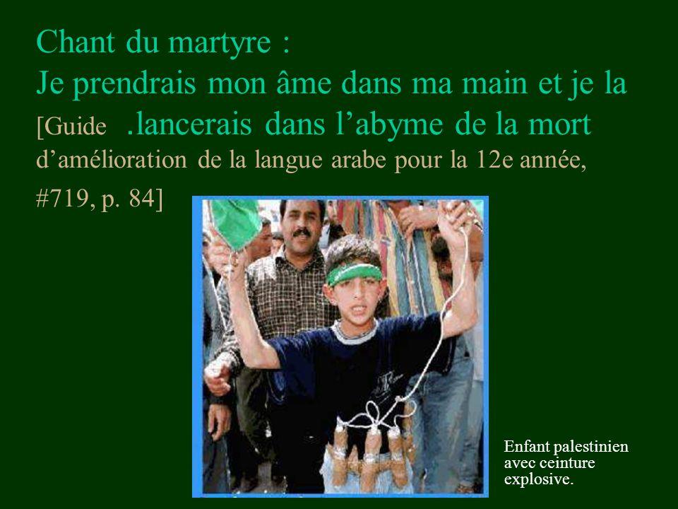 Chant du martyre : Je prendrais mon âme dans ma main et je la lancerais dans l'abyme de la mort. [Guide d'amélioration de la langue arabe pour la 12e année, #719, p. 84]